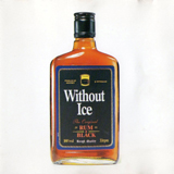 Rum and Black - Without Ice album - Click to purchase this album
